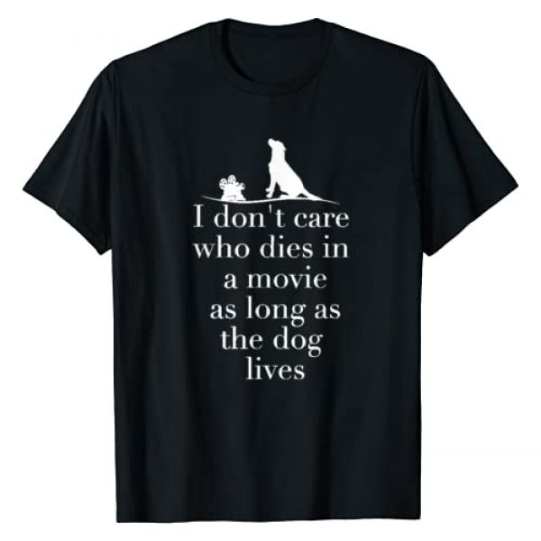 DogTees Graphic Tshirt 1 I Don't Care Who Dies In Movie As Long As Dog Lives T Shirt