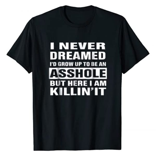 I Never Dreamed T-shirt Graphic Tshirt 1 I Never Dreamed I'd Grow Up To Be An Asshole Funny Shirt