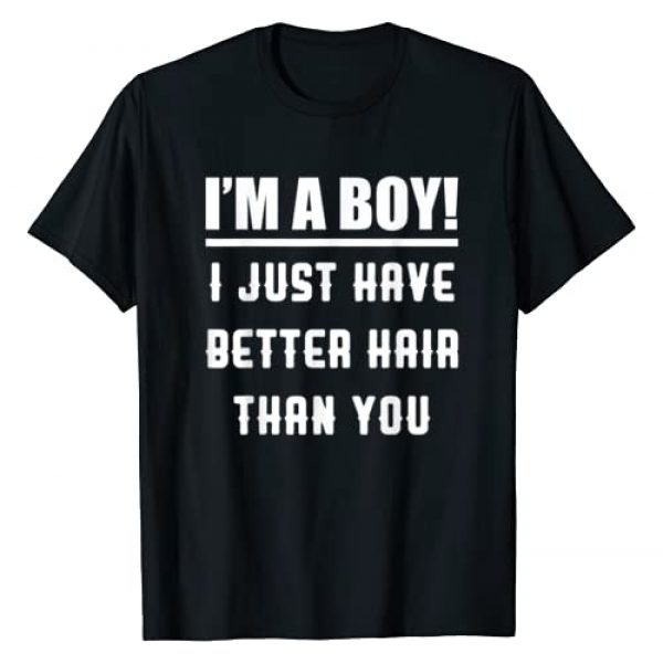 I'm A Boy Funny Better Hair Shirt Graphic Tshirt 1 I'm A Boy I Just Have Better Hair Than You Funny Kids Shirt