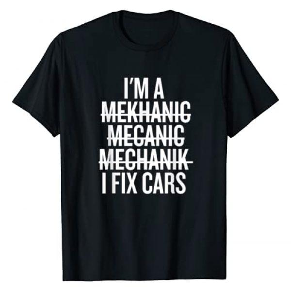 Funny Mechanic Co. Graphic Tshirt 1 I'm A Mechanic, I Fix Cars Funny Mechanic T-Shirt