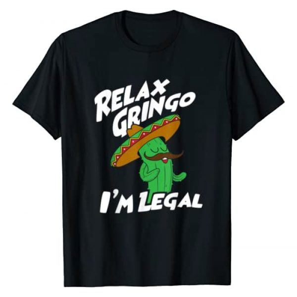 Proud Mexican Immigrant & Latino Shirts Graphic Tshirt 1 Relax Gringo I'm Legal - Funny Mexican Immigrant T-Shirt