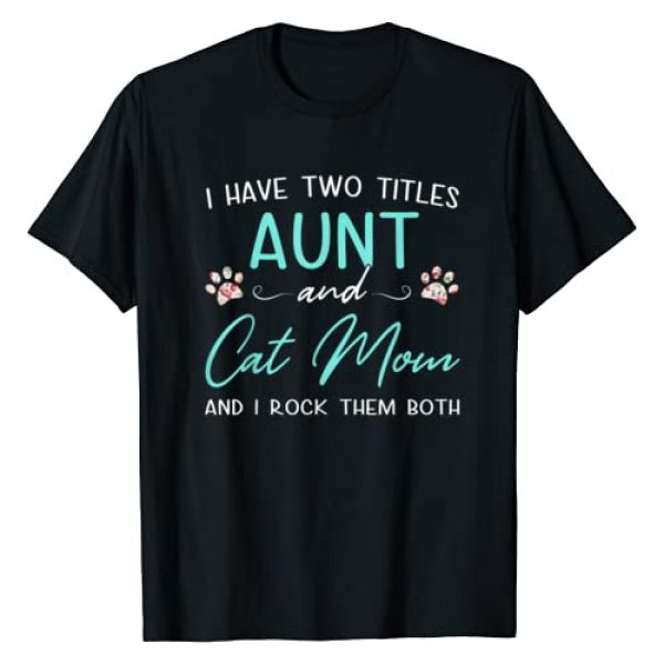 mothersdaytee Graphic Tshirt 1 I Have Two Titles Aunt Cat Mom Mothers Day Gifts For Women T-Shirt