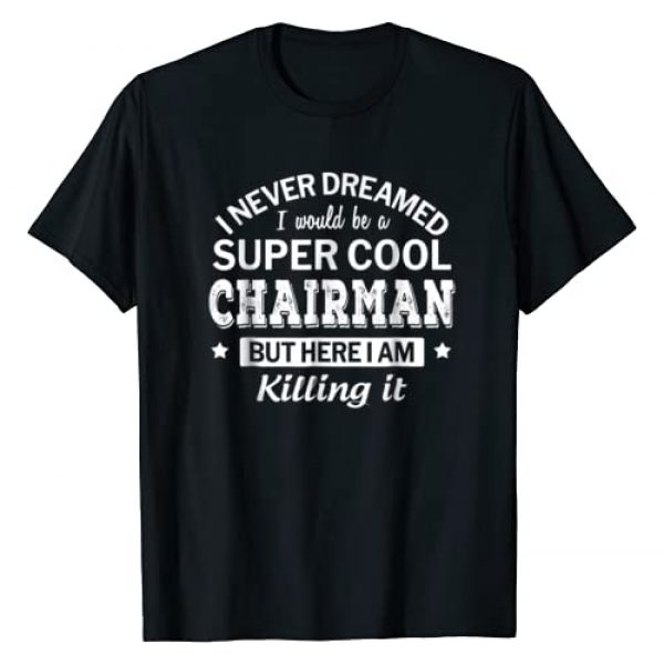 Chairman T Shirt Only Graphic Tshirt 1 Funny Super Cool Chairman T-Shirt Gift