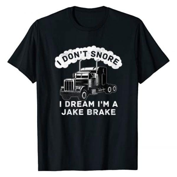 Truck Driver Funny Trucker Shirt Graphic Tshirt 1 I Don't Snore I Dream I'm A Jake Brake Trucker T-Shirt