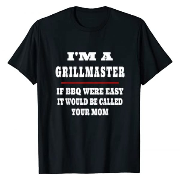 Im A Grillmaster BBQ Graphic Tshirt 1 I'm A Grill Master If BBQ Were Easy It'd Be Called Your Mom T-Shirt