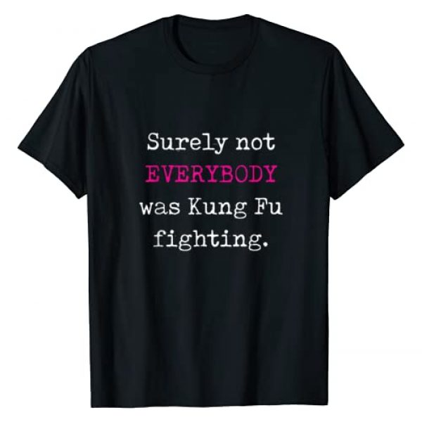 Fighting Chance Graphic Tshirt 1 Surely not EVERYBODY was Kung Fu fighting - funny tee T-Shirt