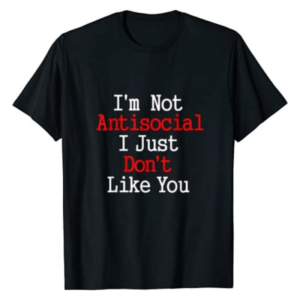 I'm Not Antisocial I Just Don't Like You T Graphic Tshirt 1 Shirt I'm Not Antisocial I Just Don't Like You Tshirt