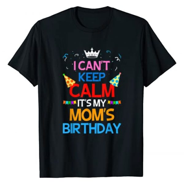 I Can't Keep Calm Birthday Shirt Graphic Tshirt 1 I Can't Keep Calm It's My Mom's Birthday T-Shirt