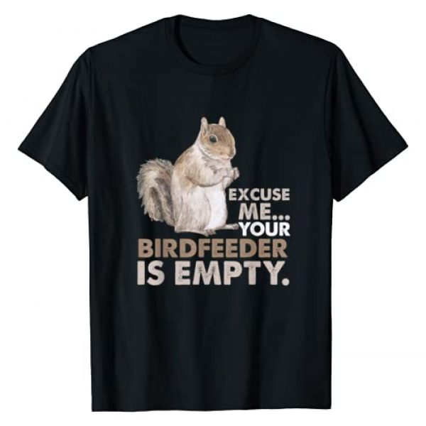 Funny Zoo Animal Gift Idea for Rodent Lover Graphic Tshirt 1 Squirrel Excuse Me Your Birdfeeder Is Empty T-Shirt