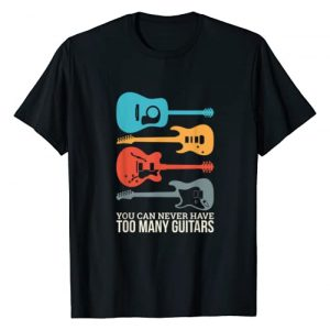 Guitarist and Guitar Player Shirts Graphic Tshirt 1 You Can Never Have Too Many Guitars T-Shirt