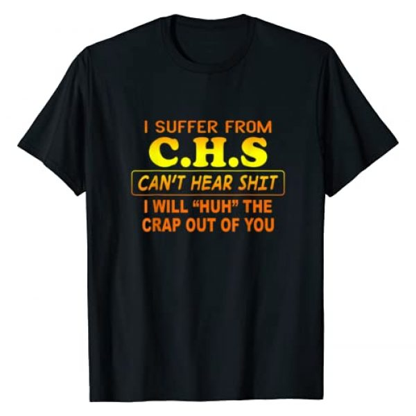 I Suffer From CHS Can't Hear Shit Shirt Graphic Tshirt 1 I Suffer From CHS Can't Hear Shit T-Shirt T-Shirt