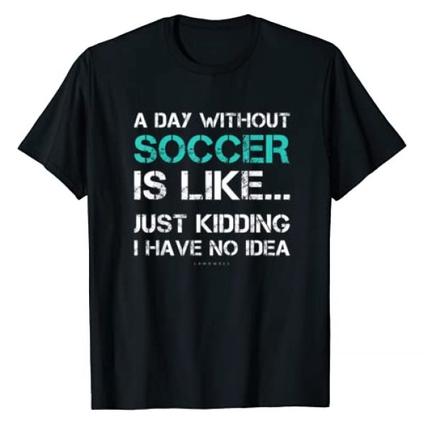 LUMOWELL - Soccer Graphic Tshirt 1 Funny Soccer Shirts. A Day Without Soccer Gift T Shirt