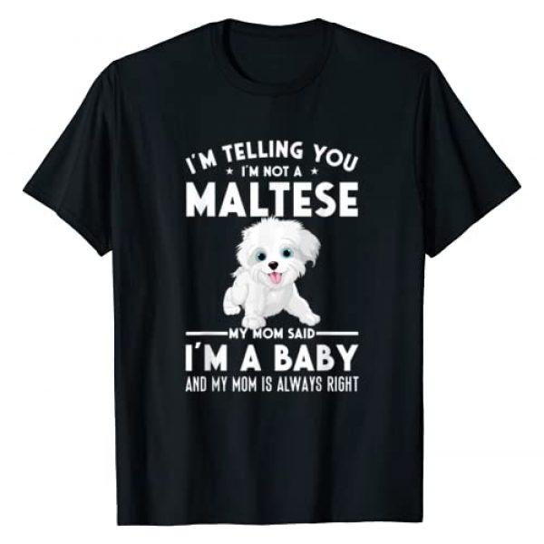 Dog Lover T Shirts Graphic Tshirt 1 I'm Not a Maltese My Mom Said I'm A Baby T-Shirt
