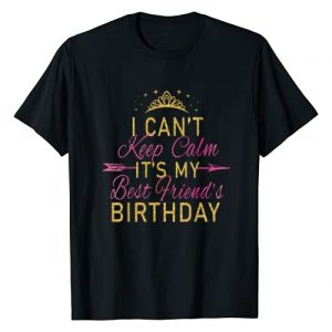 Keep Calm Birthday Gift Tee Shirts Graphic Tshirt 1 I Can't Keep Calm It's My Best Friend's Birthday Party T-Shirt
