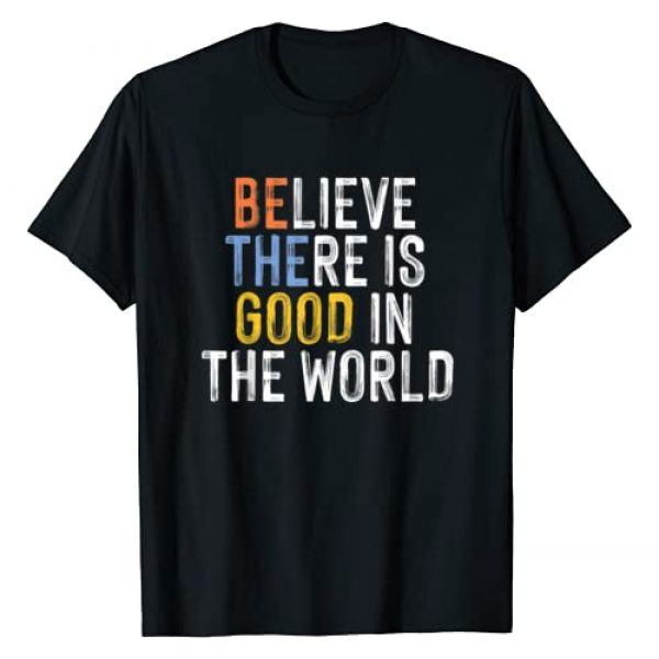 Believe There Is Good In The World Clothing Co Graphic Tshirt 1 believe there is good in the world be the good T-Shirt