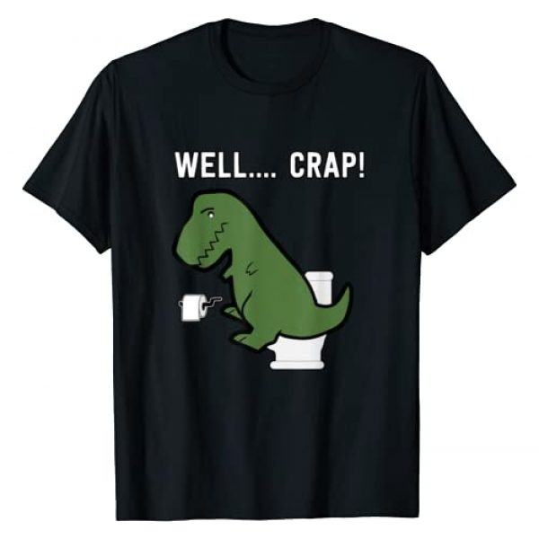 Funny Dinosaurs Gifts & Gift Ideas Graphic Tshirt 1 Well Crap Funny T-Rex I T Rex Problems I Funny Dinsosaur T-Shirt