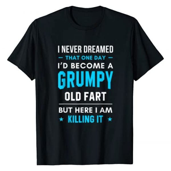 Grumpy Old Fart Shirt Graphic Tshirt 1 I Never Dreamed That One Day Grumpy Old Fart T-Shirt
