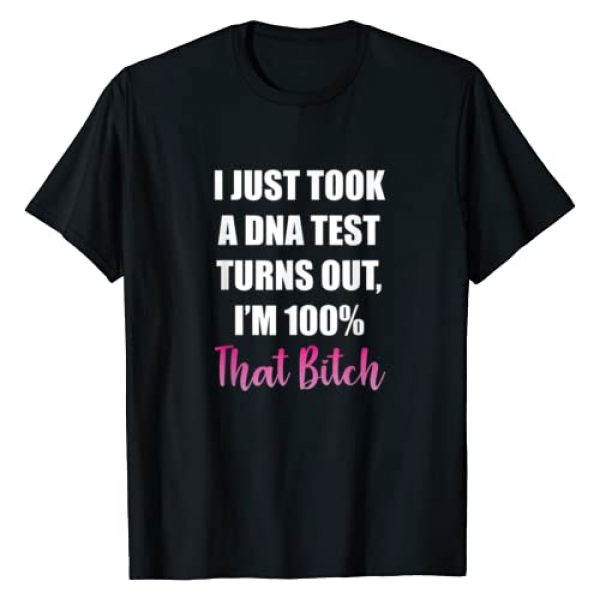 I'm 100 That Bitch Sassy Women Tees Graphic Tshirt 1 I Just Took A DNA Test Turns Out I'm 100 That Bitch Sassy T-Shirt