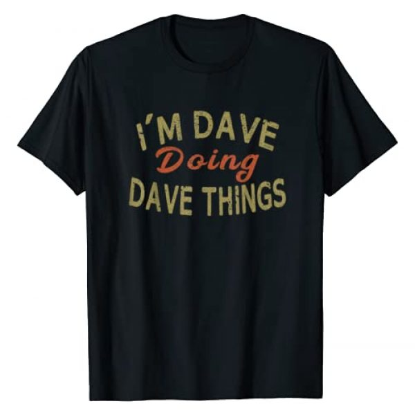 Sarcastic Birthday Name Text Joke T-Shirts Shirts Graphic Tshirt 1 I'M DAVE DOING DAVE THINGS Funny Saying Gift T-Shirt Tee T-Shirt