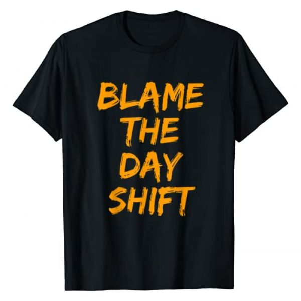 Swagazon Tees Graphic Tshirt 1 Blame The Day Shift T Shirt for Night Shifters