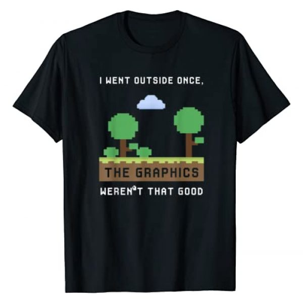 Funny Video Games Gamer Clothing Apparel Graphic Tshirt 1 I Went Outside Once The Graphics Weren't That Good Gaming T-Shirt