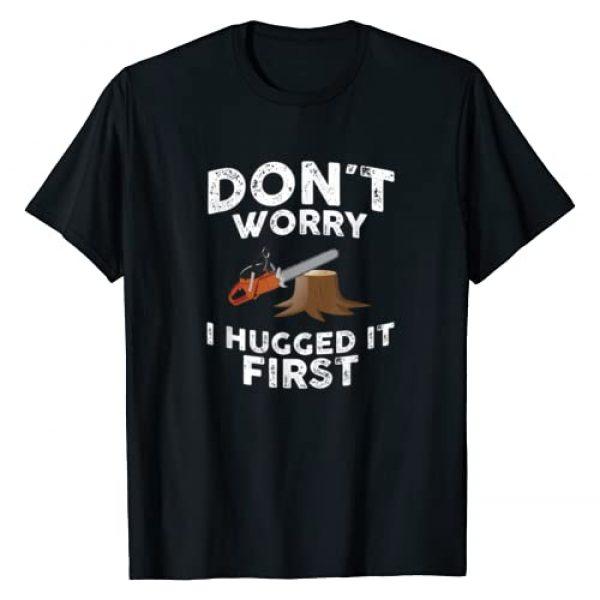 Lumberjack Shirts & Gifts Graphic Tshirt 1 Arborist Don't Worry I Hugged it First Tree Saw T Shirt T-Shirt