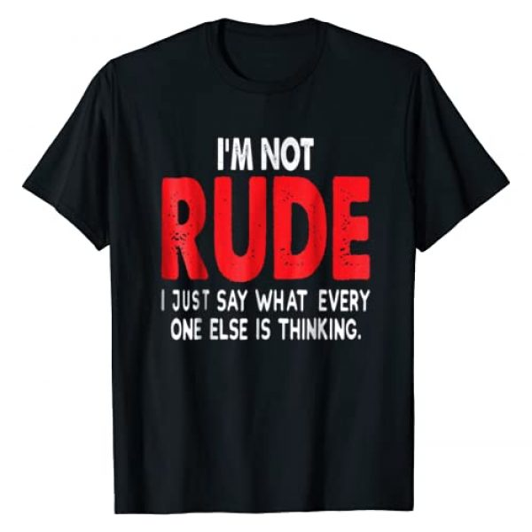 Rude Apparel Graphic Tshirt 1 I'm Not Rude I Just Say What Everyone Else Is Thinking Shirt