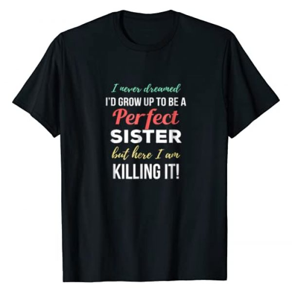 Cool T-Shirts Shop - Family Graphic Tshirt 1 I Never Dreamed To Be A Perfect Sister T-Shirt