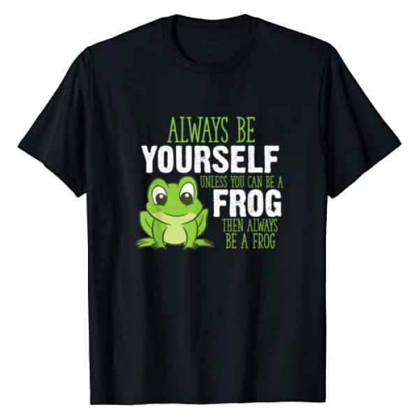 Cute Frog Tees and Frog Gifts Graphic Tshirt 1 Frog Gifts Always Be Yourself Unless You Can Be A Frog T-Shirt