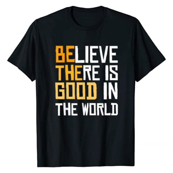 Believe There Is Good T-shirts Graphic Tshirt 1 Be The Good - Believe There Is Good In The World T-Shirt