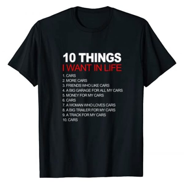 Car Lovers Apparel Graphic Tshirt 1 10 Things I Want In My Life Cars And More Cars Funny T-Shirt