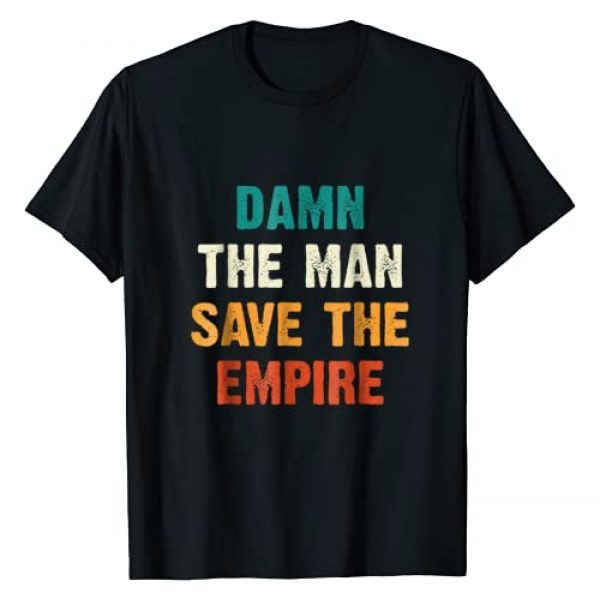 Damn The Man Shirts For You Graphic Tshirt 1 Damn The Man Save The Empire T Shirt