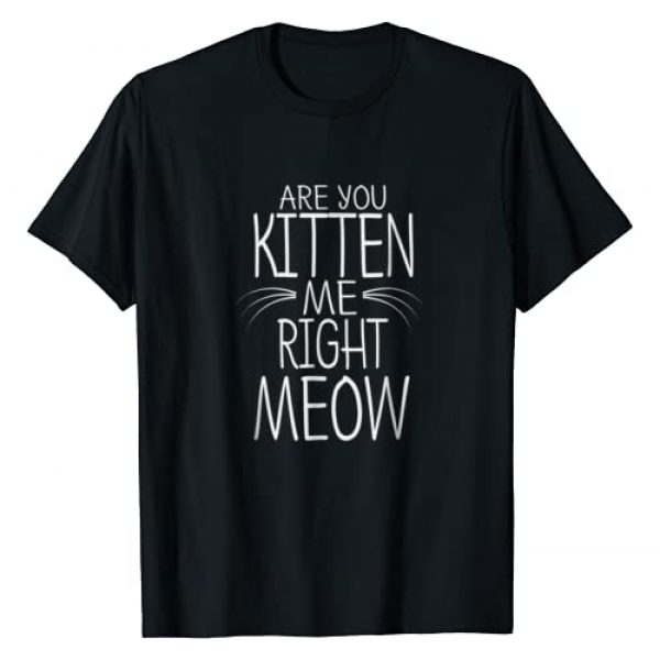 Cat Graphic Tshirt 1 Are You Kitten Me Right Meow T-Shirt Funny Cat Joke Tee