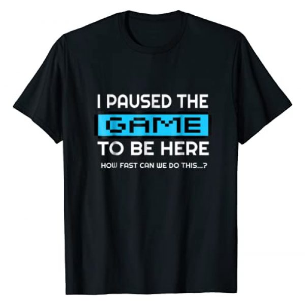 Gamer Shirts Graphic Tshirt 1 I Paused My Game To Be Here - How Fast Can We Do This