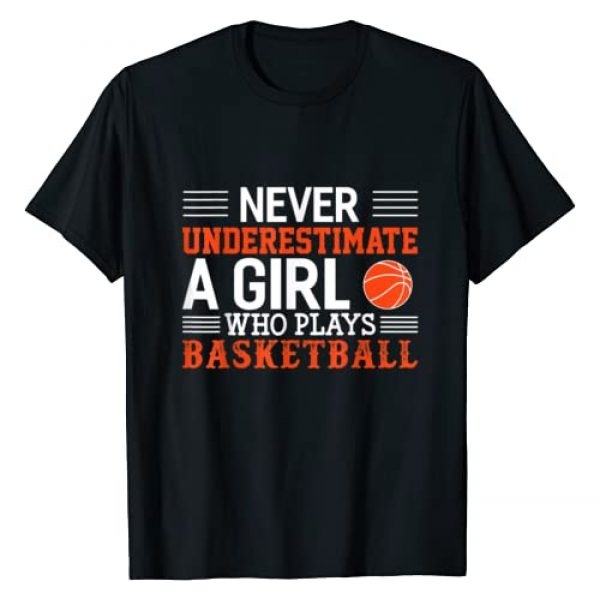 Funny Basketball Gifts Graphic Tshirt 1 Basketball Never Underestimate A Girl Who Plays Basketball T-Shirt