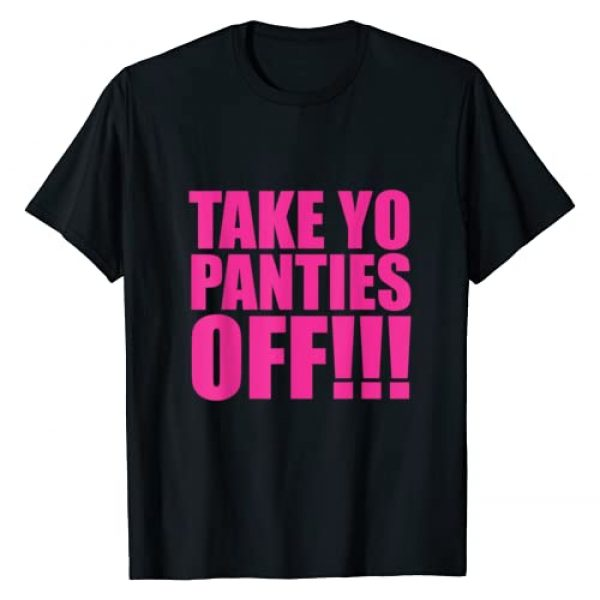 take your panties off Graphic Tshirt 1 take your panties off T-Shirt