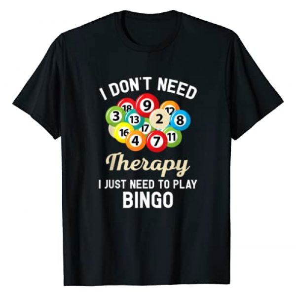 Bingo Fun Moments Tees Graphic Tshirt 1 I Don't Need Therapy I Just Need to Play Bingo T-Shirt T-Shirt
