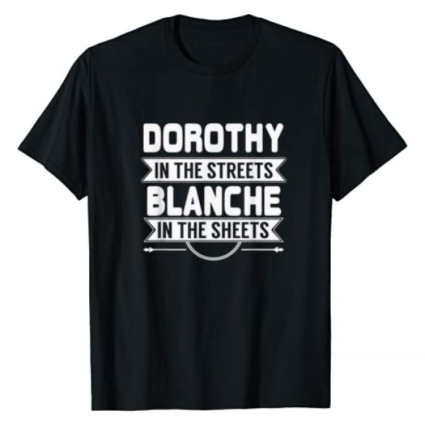 Dorothy in the Street Graphic Tshirt 1 Dorothy in the Streets Blanche in the Sheets T-Shirt