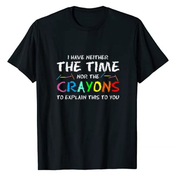 PeeKay Shirt Apparel - School Graphic Tshirt 1 I Have Neither Time Nor Crayons to Explain This to You T-Shirt