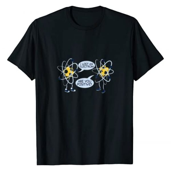 Funny Science T Shirts for Women, Men and Girls Graphic Tshirt 1 I Lost An Electron Are You Positive T Shirt Gift T-Shirt