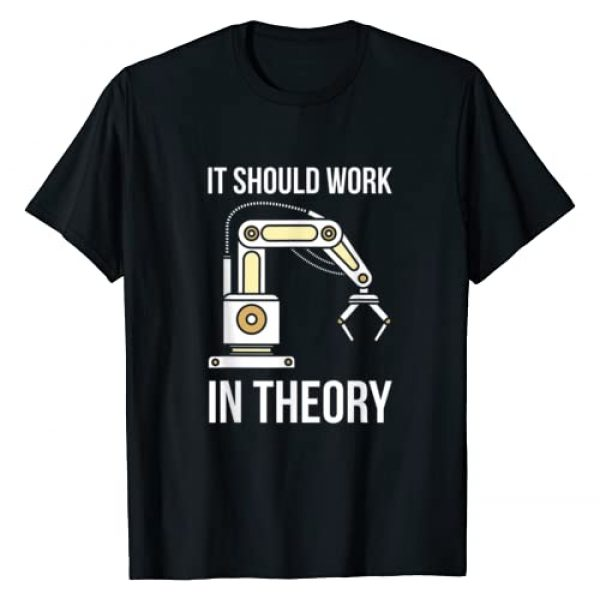 Funny Robotic Engineering T Shirts & Gifts Graphic Tshirt 1 It Should Work In Theory I Robotics T-Shirt Engineering