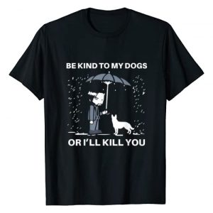 DOGS Graphic Tshirt 1 Be Kind To My Dogs Or I'll Kill You T-Shirt