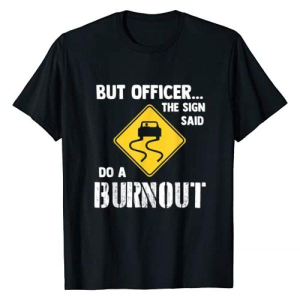 Funny Burnout & Muscle Car Shirts Graphic Tshirt 1 But Officer the Sign Said Do a Burnout - Funny Car T-Shirt