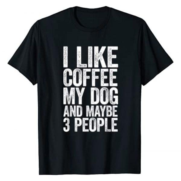 I Like Coffee My Dog Maybe 3 People Tees Graphic Tshirt 1 I Like Coffee My Dog and Maybe 3 People T-Shirt Dog Lover