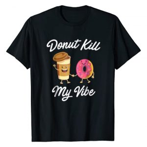 Donut King & Donut Queen T's (Donut Party Shirts) Graphic Tshirt 1 Donut Kill My Vibe T-shirt (Donut Shirt)