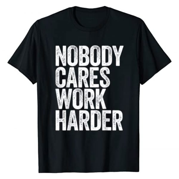 Nobody Cares Work Harder Shirts Graphic Tshirt 1 Nobody Cares Work Harder T-Shirt Motivational Gift Shirt T-Shirt