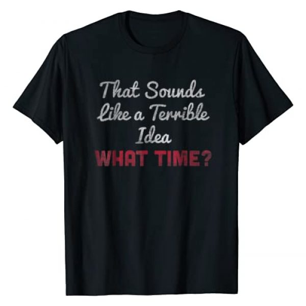 Terrible Idea T-Shirt Shop Graphic Tshirt 1 That's A Terrible Idea What Time Funny T-Shirt Novelty Tee