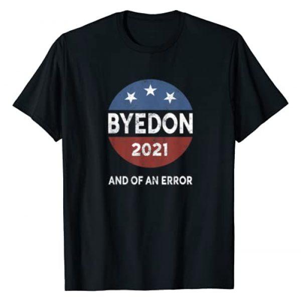 End Of An Error Joe Biden Graphic Tshirt 1 Joe Biden Bye Don 2021 End Of An Error Anti-Trump 2020 T-Shirt