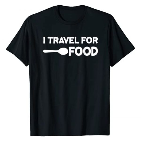 Adventure Foodie Diner Vlogger Vlog Traveler Tees Graphic Tshirt 1 I travel For Food Quote Slogan Fun Gift Blogger T-shirt T-Shirt