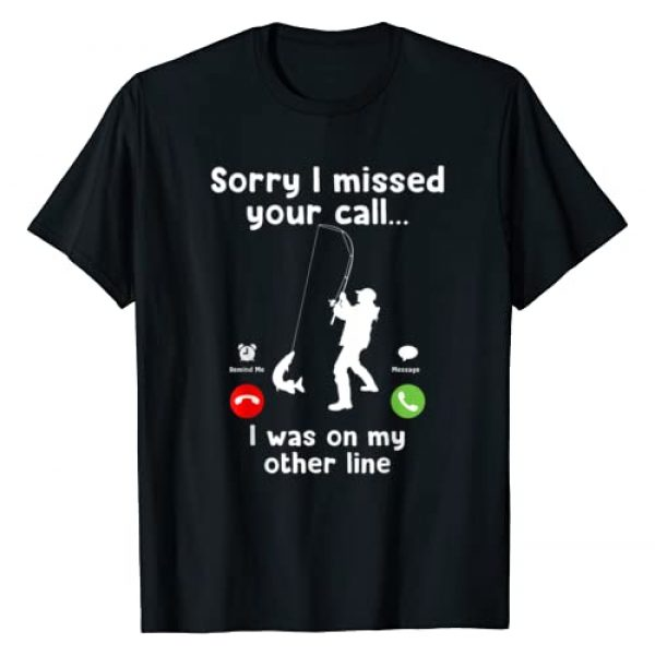 Funny Sorry I Missed Your Call Graphic Tshirt 1 Was On Other Line Fishing T-Shirt